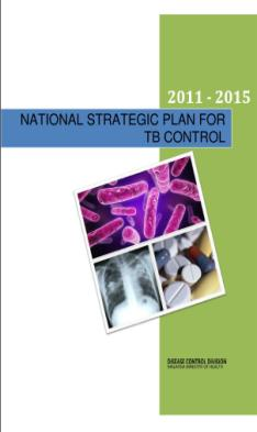 National TB Strategy/Policies National Strategic Plan for Tuberculosis Control, 2011-2015 was launched in 2011 It is in line with the 6 Strategies of TBC by WHO / Stop TB
