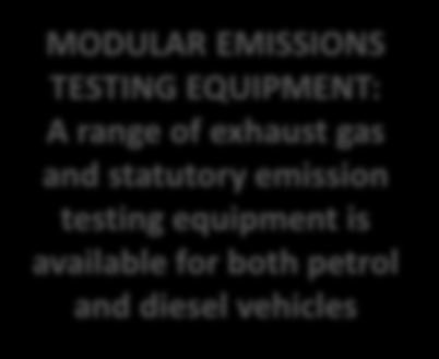 VEHICLE SERVICE EMISSIONS TESTING EQUIPMENT MODULAR EMISSIONS TESTING EQUIPMENT: A range of exhaust gas and statutory emission testing equipment is available for both petrol