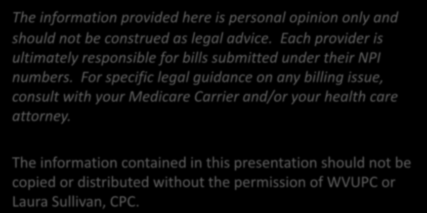 Legal Stuff The information provided here is personal opinion only and should not be construed as legal advice. Each provider is ultimately responsible for bills submitted under their NPI numbers.