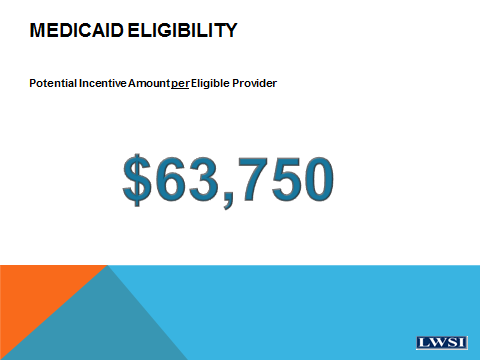 PROGRAM COMPARISON Medicaid Medicare Maximum amount $63, 750 $44,000 Amount calculation Flat amount 75% of allowed charges HPSA 10% bonus available No Yes Number of years 6 5
