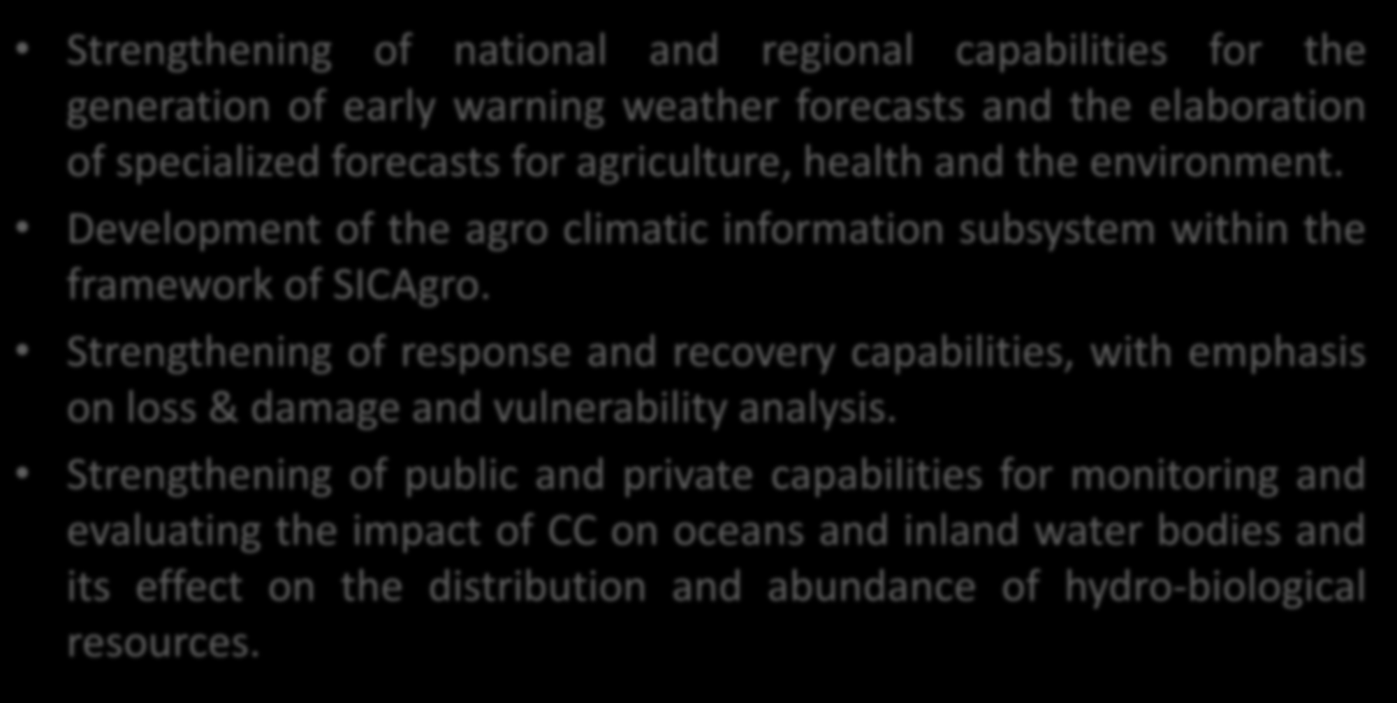 Water & Food Nutrition Security guidelines within regional instruments Strengthening of national and regional capabilities for the generation of early warning weather forecasts and the elaboration of