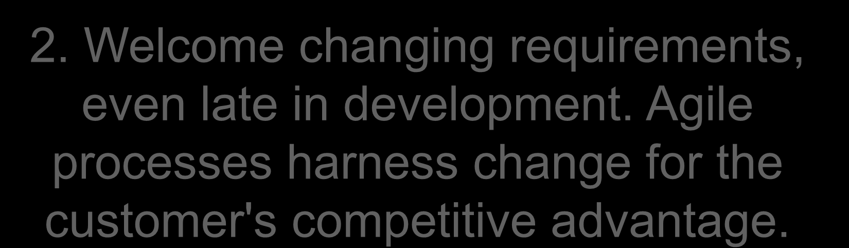 Agile Principles 2. Welcome changing requirements, even late in development.
