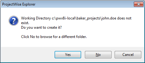 When logging into ProjectWise for the first time you will be prompted to create a working directory. (Example: C:\pwv8i-local\baker_projects\john.doe\) Click Yes to create this directory.