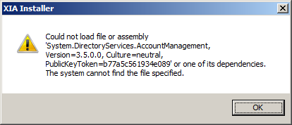 Error installing Could not load file or assembly Issue When installing XIA Configuration Server you receive the error Could not load file or assembly System.DirectoryServices.