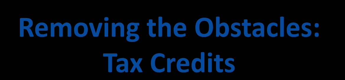 Removing the Obstacles: Tax Credits The Small Business Health Care Tax Credit eligibility: With fewer than 25 full time equivalent employees Whose employees (not owner/employer) wages average less
