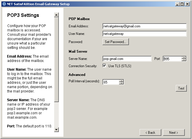 NET SatisFAXtion Email Gateway Installation Guide Page 12 POP3 Settings (If POP3 was selected you will see this screen) POP Mailbox Enter the email address, username and password Mail Server Enter