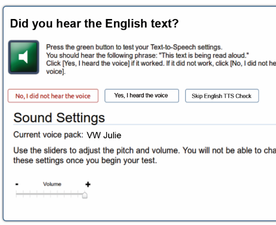 Text-to-Speech and Text-to-Speech Tracking Students who are accessing the Student Practice Site using the secure browser or app will see this page after the Is This Your Test? page. The Did you hear the English text?