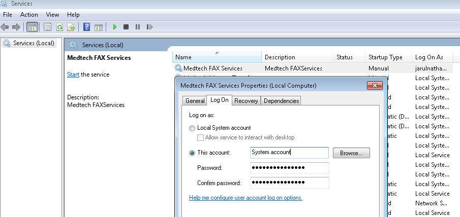 4. MedTech Fax services has to be logged in with the local system credentials Right click Medtech Fax Services -> properties -> Logon ->This account -> enter the local PC s windows login credentials
