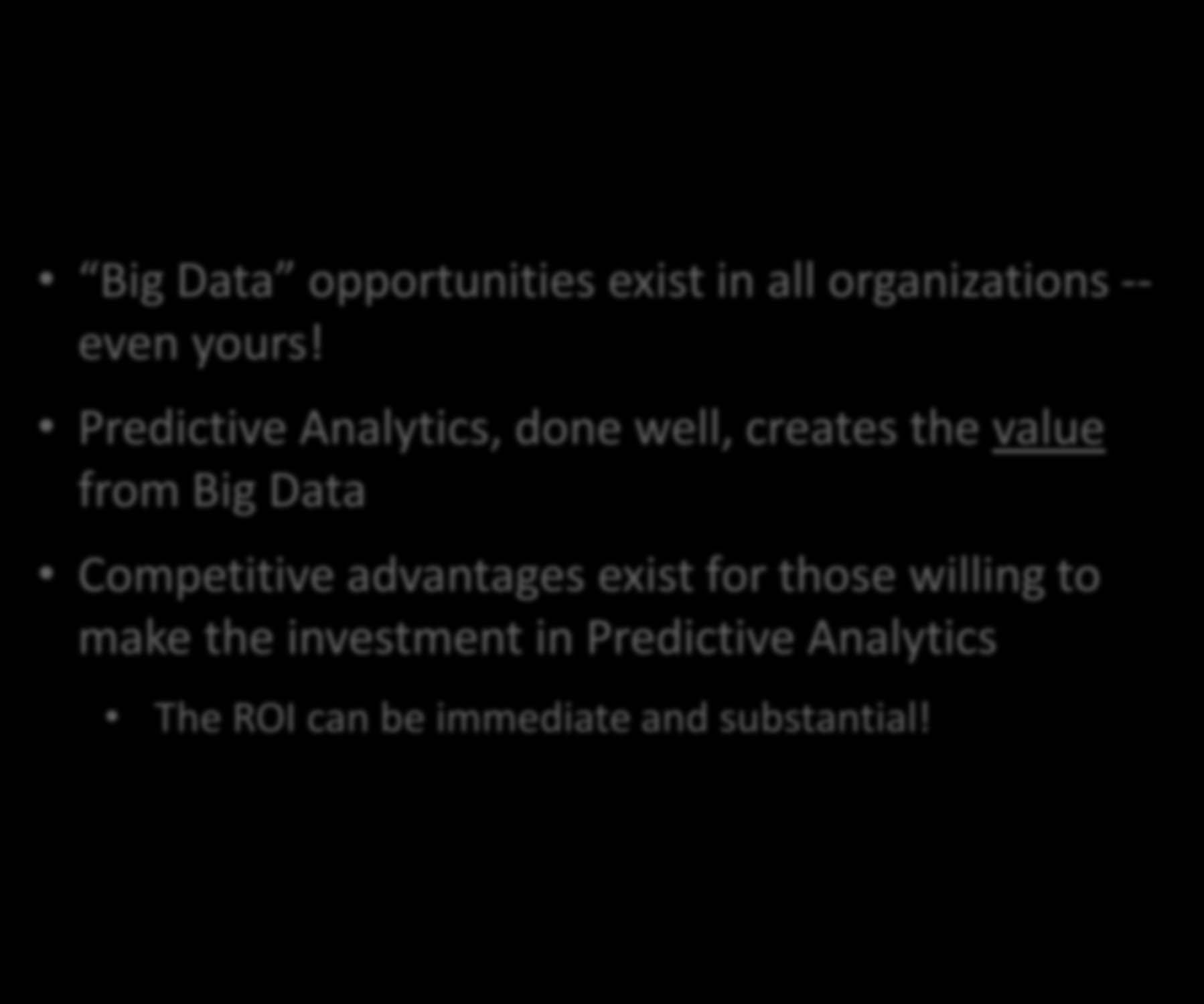 Conclusions Big Data opportunities exist in all organizations -- even yours!