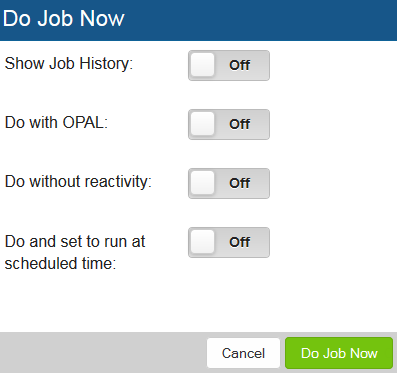 1. Click the Show Actions button for the job and select Do Job Now. Jobs / Schedule Override Codes 2.