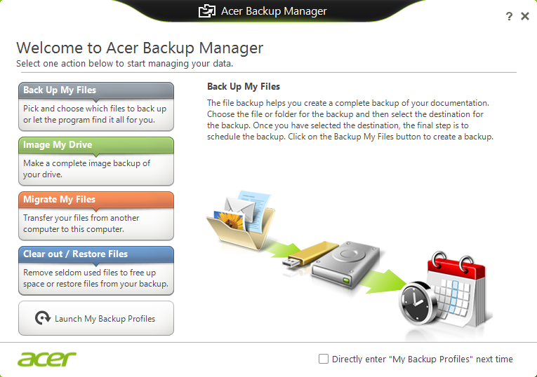 24 - Acer Backup Manager A CER BACKUP MANAGER Acer Backup Manager is a utility that enables you to do a variety of backup functions each accomplished in only three simple steps.