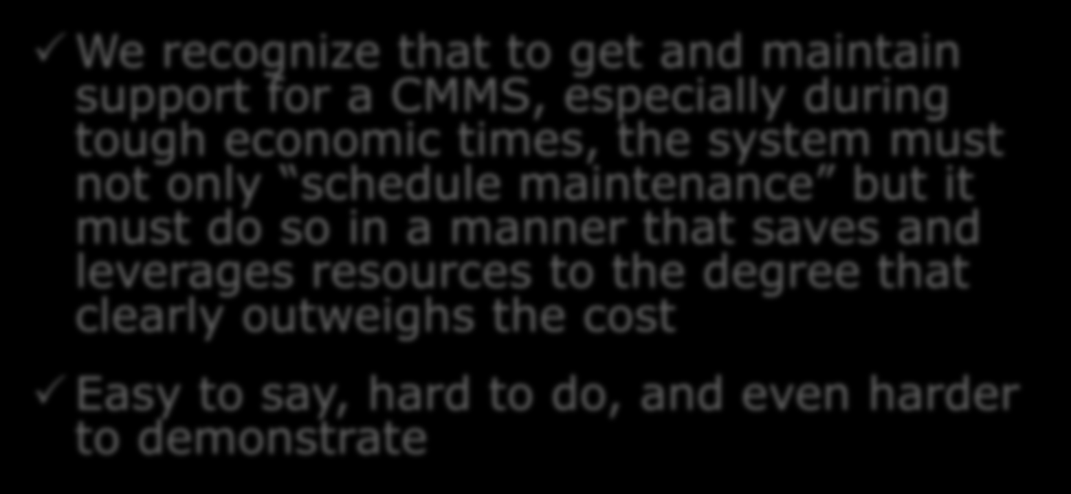 CMMS Support We recognize that to get and maintain support for a CMMS, especially during tough economic times, the system must not only schedule maintenance but