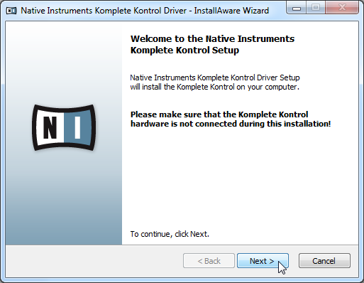 KOMPLETE KONTROL S-SERIES Installation for Users without KOMPLETE Installing the KOMPLETE KONTROL S-SERIES Hardware Driver on Windows The welcome screen Click Next to proceed to the software license