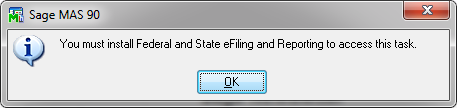"efiling and Reporting for Sage 100 ERP ""You must install Federal and State efiling and Reporting to access this task"" After installation on a Windows 7 or if using Terminal Services to connect to a"