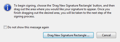 Follow the on screen screens prompts SELECT use a certificate SELECT Drag New Signature Rectangle this is where the viewable digital signature will