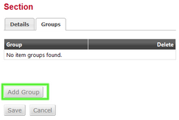 item could not be saved because no sections or groups would appear for selection in the Section or Group drop-downs. 2. Click the Add Section button at the bottom of the page.