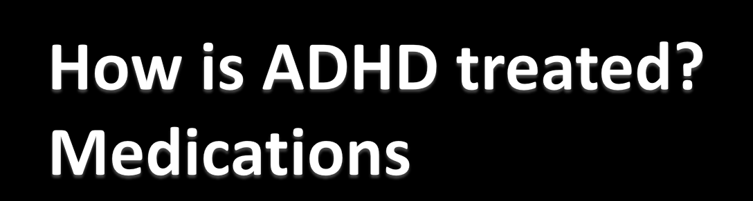 "The most common type of medication used for treating ADHD is called a ""stimulant. It actually has a calming effect on people with ADHD."