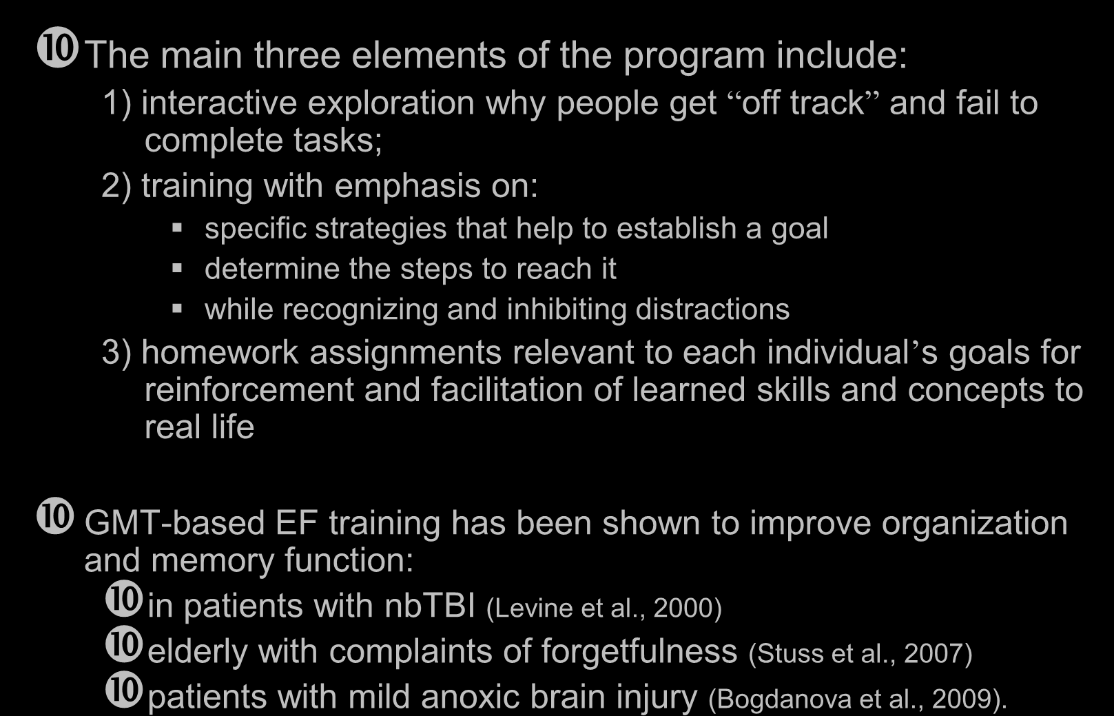Executive Function Training The main three elements of the program include: 1) interactive exploration why people get off track and fail to complete tasks; 2) training with emphasis on: specific