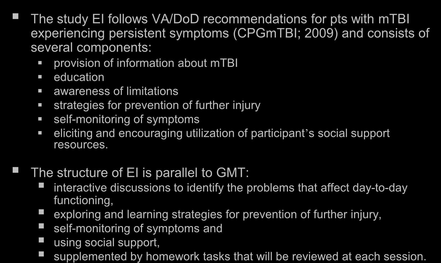 Educational Intervention (EI) The study EI follows VA/DoD recommendations for pts with mtbi experiencing persistent symptoms (CPGmTBI; 2009) and consists of several components: provision of