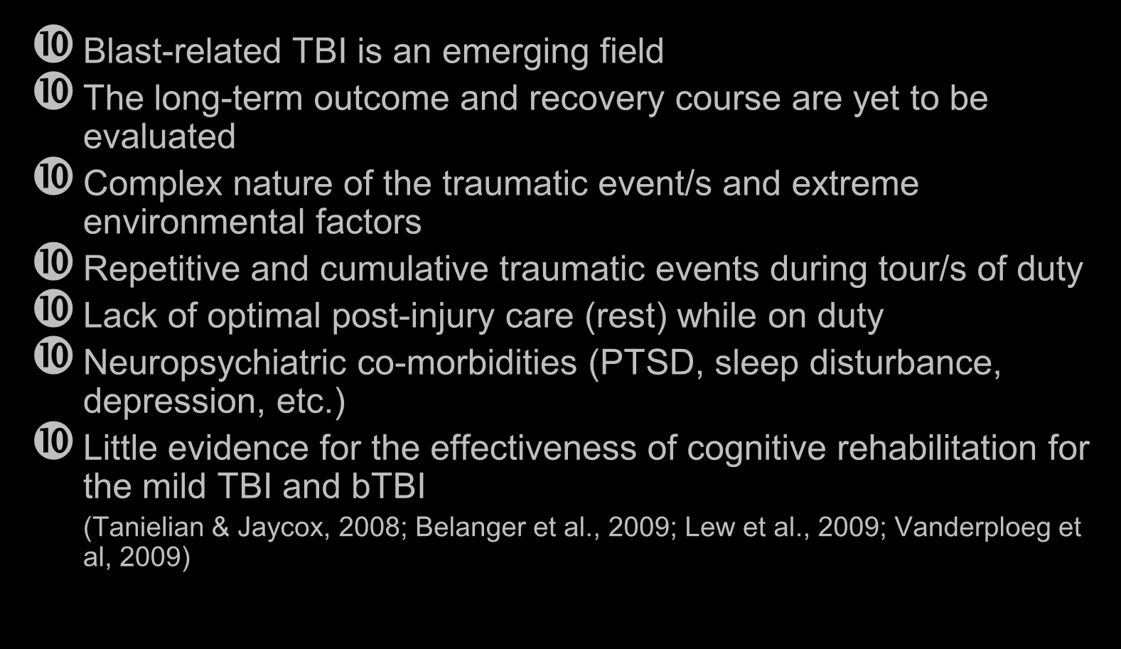 Challenges Blast-related TBI is an emerging field The long-term outcome and recovery course are yet to be evaluated Complex nature of the traumatic event/s and extreme environmental factors
