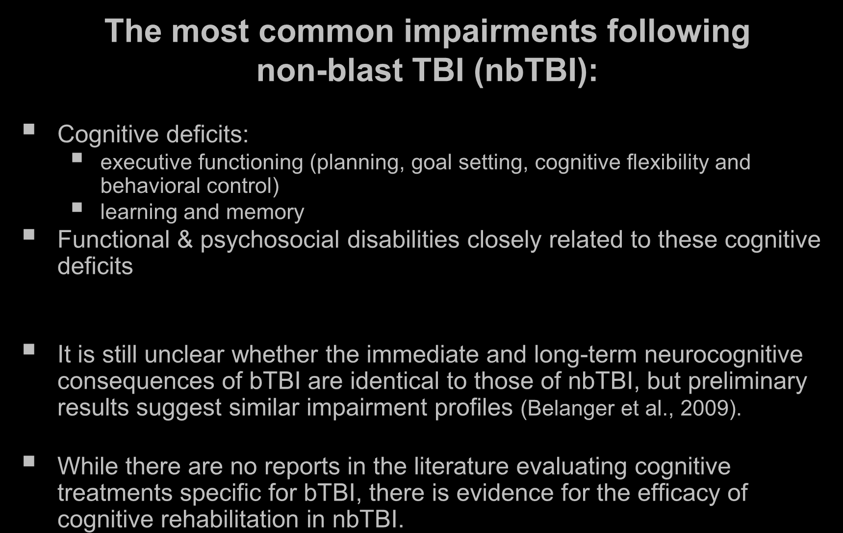 The most common impairments following non-blast TBI (nbtbi): Cognitive deficits: executive functioning (planning, goal setting, cognitive flexibility and behavioral control) learning and memory