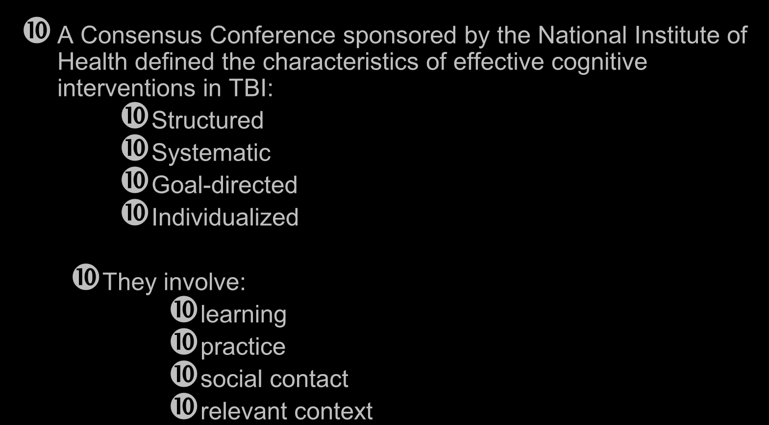 Cognitive Rehabilitation of TBI A Consensus Conference sponsored by the National Institute of Health defined the characteristics of effective
