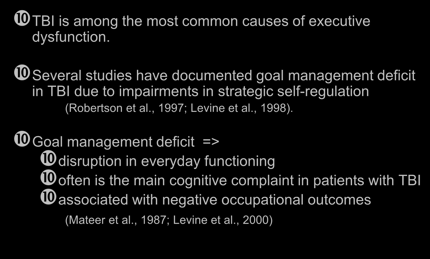 Executive Function (EF) Rehabilitation TBI is among the most common causes of executive dysfunction.