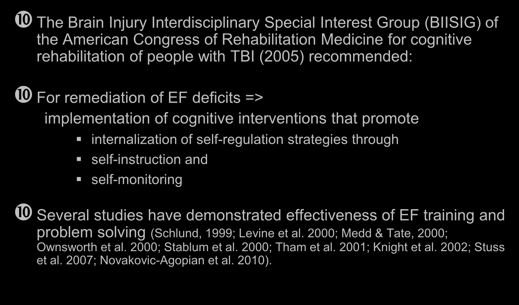 EF Rehabilitation The Brain Injury Interdisciplinary Special Interest Group (BIISIG) of the American Congress of Rehabilitation Medicine for cognitive rehabilitation of people with TBI (2005)