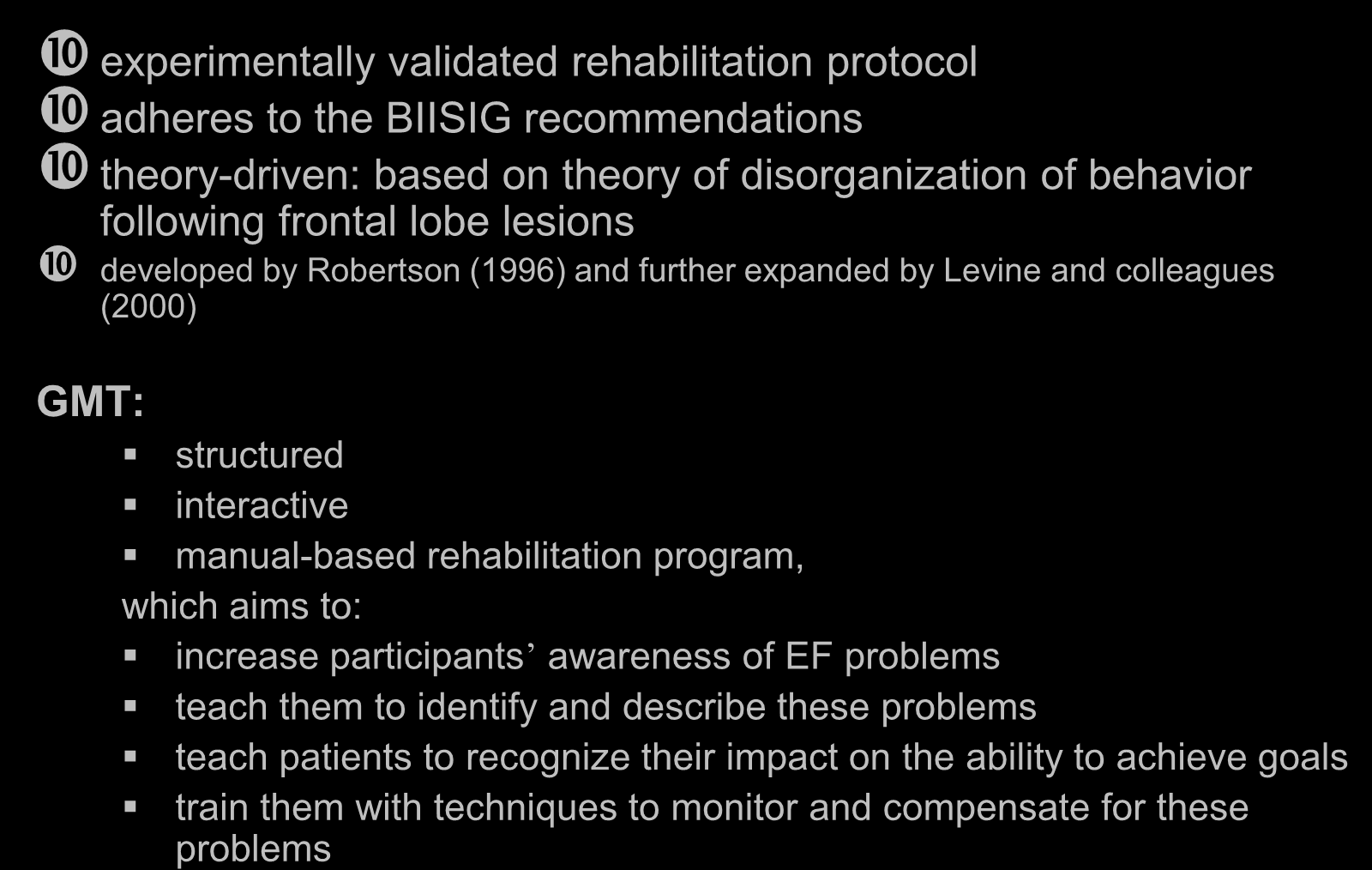 Goal Management Training (GMT) experimentally validated rehabilitation protocol adheres to the BIISIG recommendations theory-driven: based on theory of disorganization of behavior following frontal