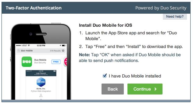 3. Choose Platform Choose the operating system that your phone runs. 4. Install Duo Mobile Duo Mobile is an application that runs on your phone and helps you authenticate.