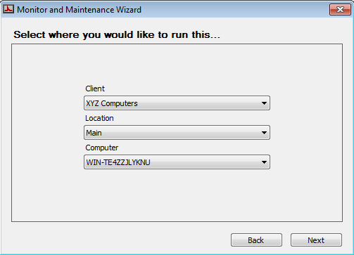 Figure 5: Where to Run Monitor 7. Select the Client, Location and Computer from the drop-downs and click Next.