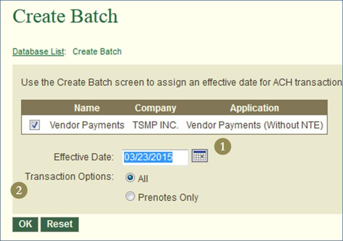 Initiating an ACH Batch for Release 1. Check off the desired Database. 2. Click Create Batch. The next screen will display: 1. Select the effective date for the Batch. 2. Under Transaction Options, select All for actual transaction amounts.