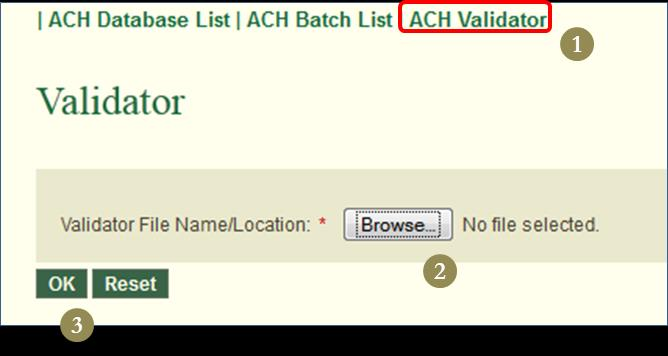 Validator Importing a NACHA file 1. Click on ACH Validator to get to the Validator page. 2. Click on Browse to locate the NACHA file on your computer. 3.