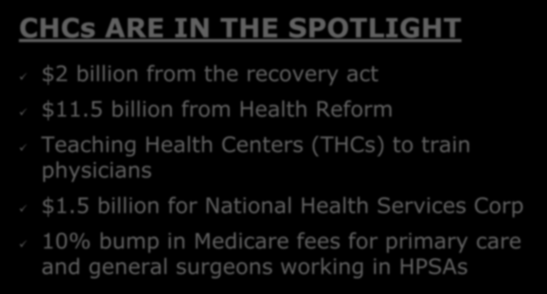NOW, THE GOOD NEWS CHCs ARE IN THE SPOTLIGHT $2 billion from the recovery act $11.