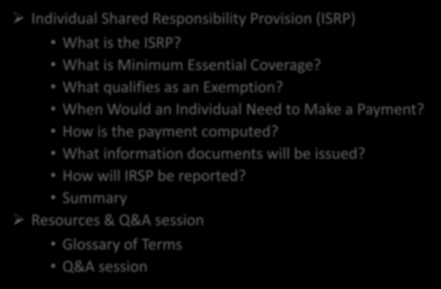 Agenda Individual Shared Responsibility Provision (ISRP) What is the ISRP? What is Minimum Essential Coverage? What qualifies as an Exemption?