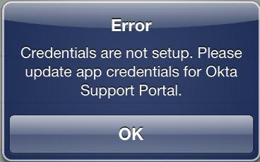 8. Error Credentials are not set up. This message indicates that the application is not completely configured within the the Okta Single Sign-on Portal.