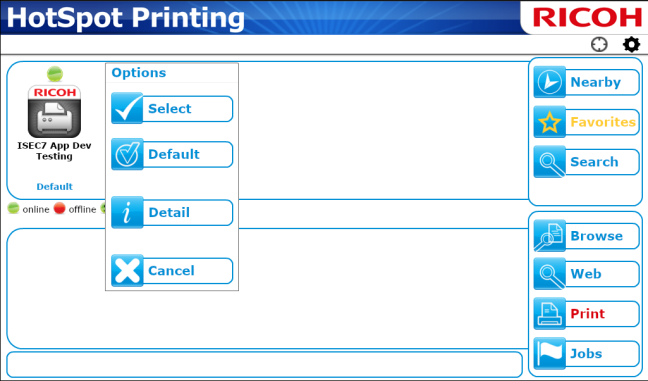 4. Enter search criteria for the printer, and then press [Search]. 5. If printers are found, a list of available devices appears. From the list, press the desired printer. 6.