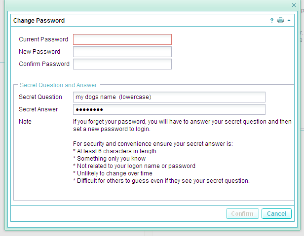 Enter in your Current Password only, then, enter your secret question and your secret answer into the appropriate boxes. The answer is case sensitive and needs to be 6 characters or more long.