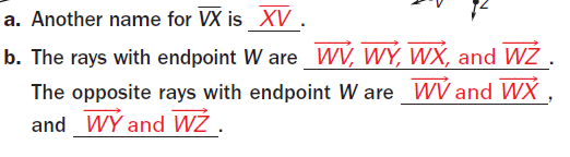 EXAMPLE 2 Name segments, rays, and opposite rays a. Give another name for. b. Name all rays with endpoint W. Which of these rays are opposite rays? Solution EX (1.1 cont.