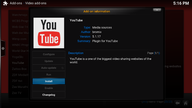 a) From Kodi home screen, select VIDEO > Add-ons. b) From the list of add-ons, select Get more. then select YouTube. c) From the YouTube Add-On Information page, click Install.