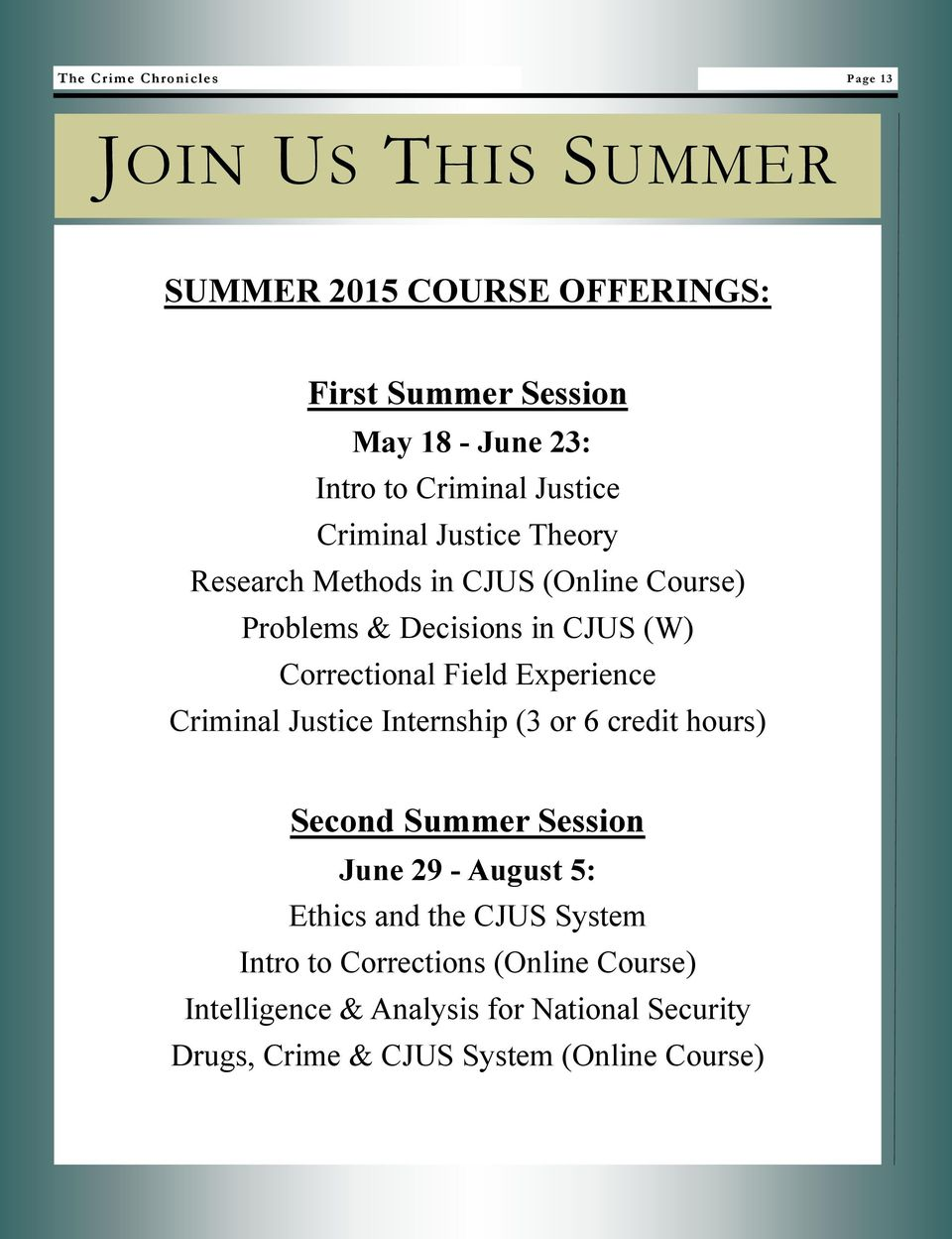 Field Experience Criminal Justice Internship (3 or 6 credit hours) Second Summer Session June 29 - August 5: Ethics and the CJUS