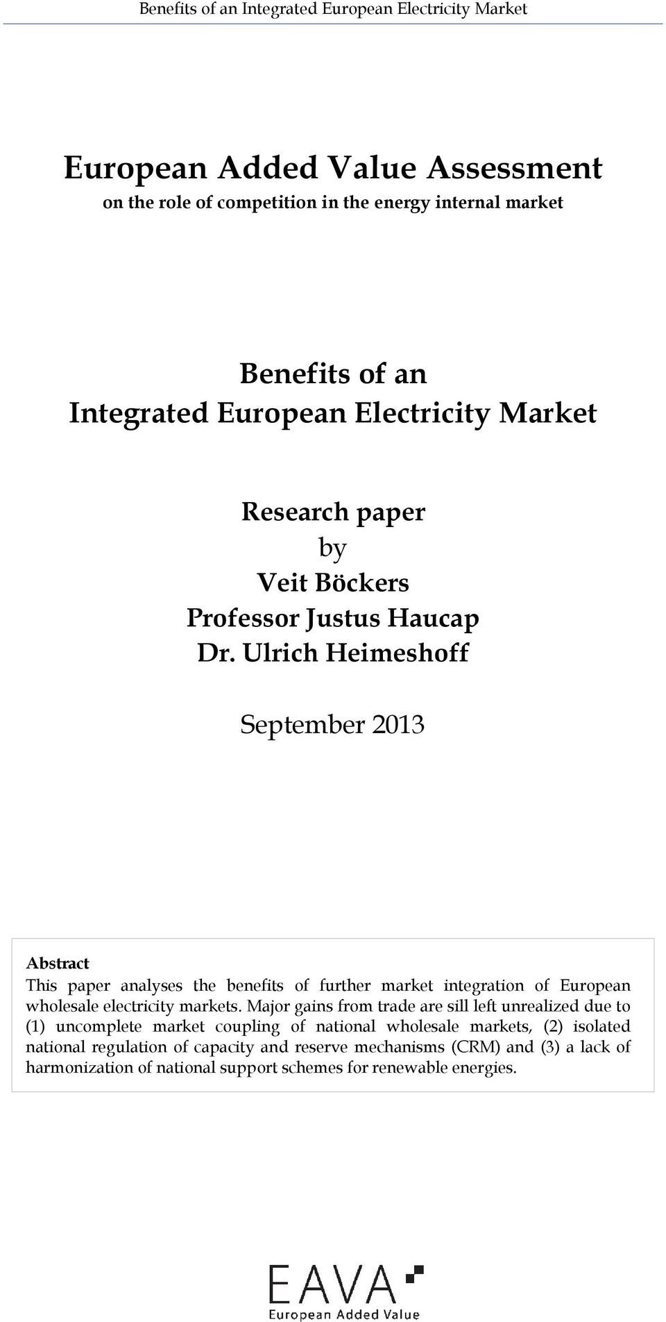 Ulrich Heimeshoff September 2013 Abstract This paper analyses the benefits of further market integration of European wholesale electricity markets.