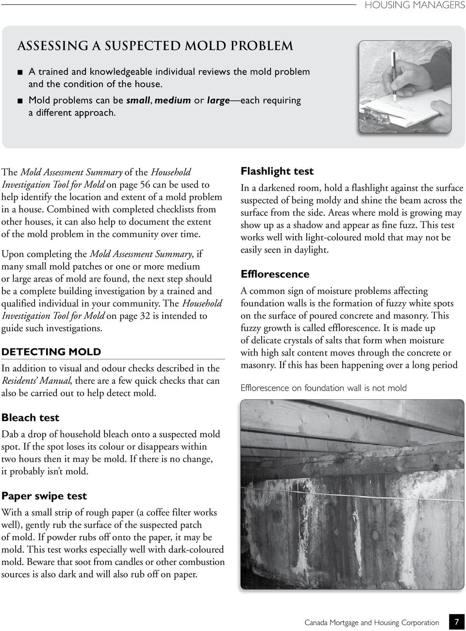 The Mold Assessment Summary of the Household Investigation Tool for Mold on page 56 can be used to help identify the location and extent of a mold problem in a house.