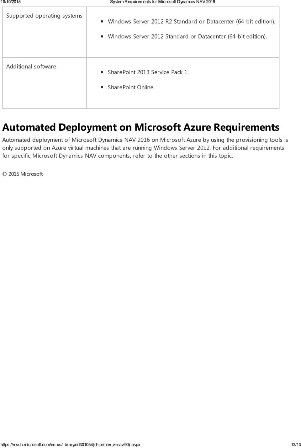 Automated Deployment on Microsoft Azure Requirements Automated deployment of Microsoft Dynamics NAV 2016 on Microsoft Azure by using the provisioning tools is only