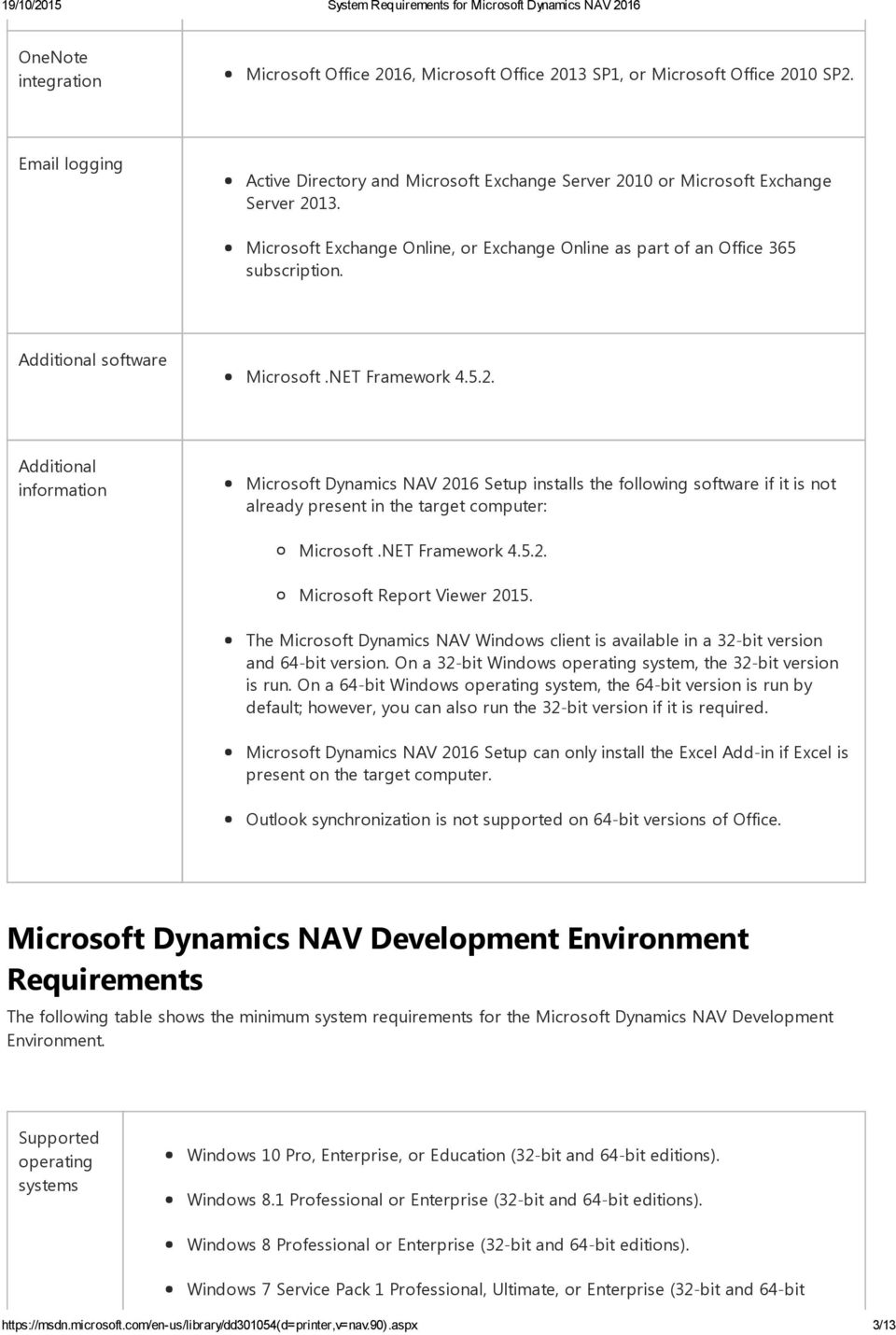software Microsoft Dynamics NAV 2016 Setup installs the following software if it is not already present in the target computer: Microsoft Report Viewer 2015.