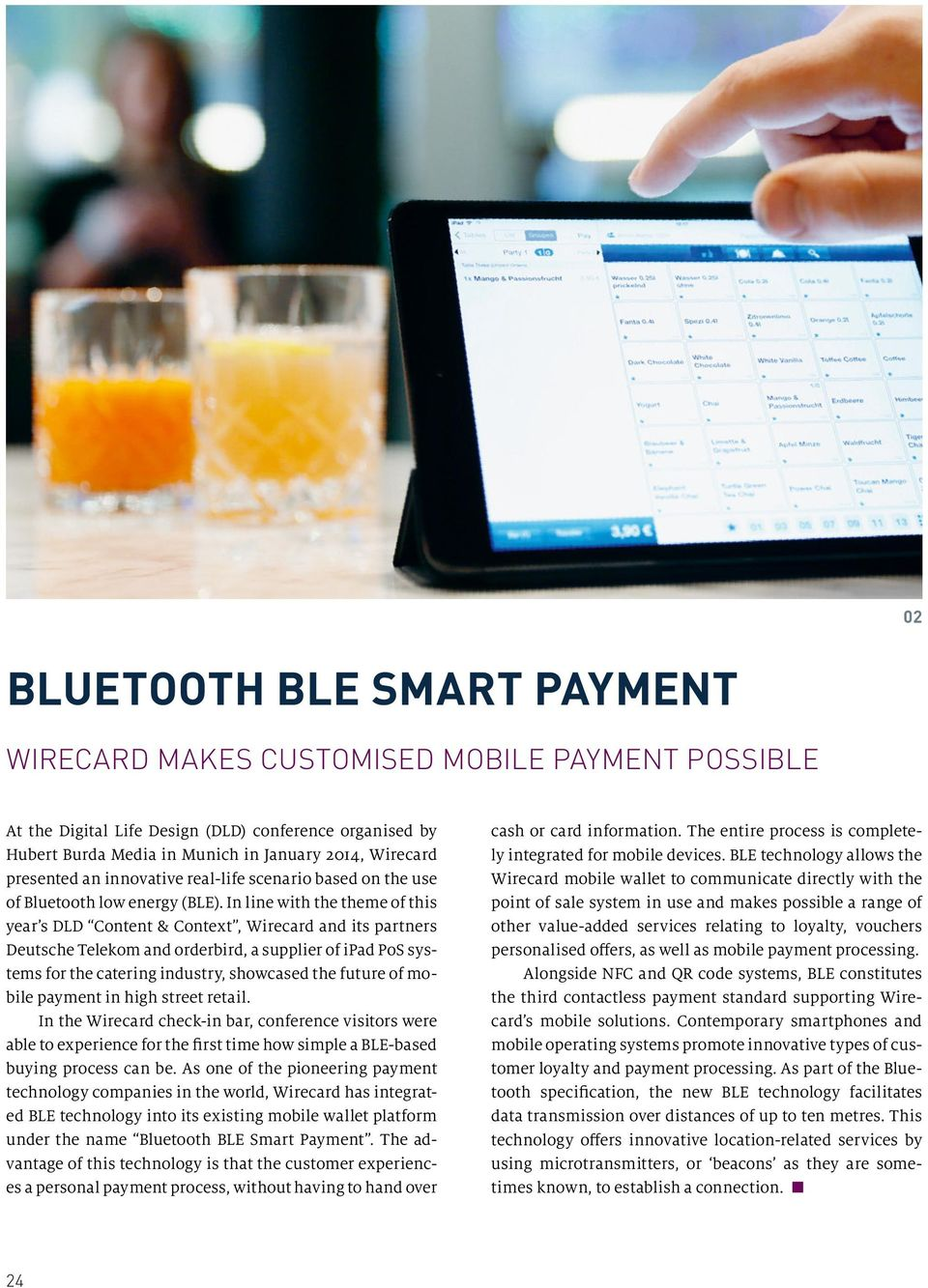 In line with the theme of this year s DLD Content & Context, Wirecard and its partners Deutsche Telekom and orderbird, a supplier of ipad PoS systems for the catering industry, showcased the future