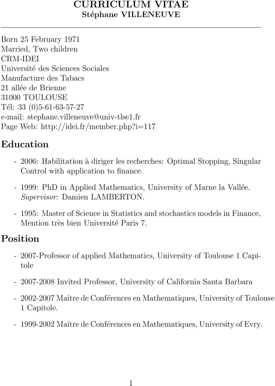 i=117 Education - 2006: Habilitation à diriger les recherches: Optimal Stopping, Singular Control with application to finance. - 1999: PhD in Applied Mathematics, University of Marne la Vallée.