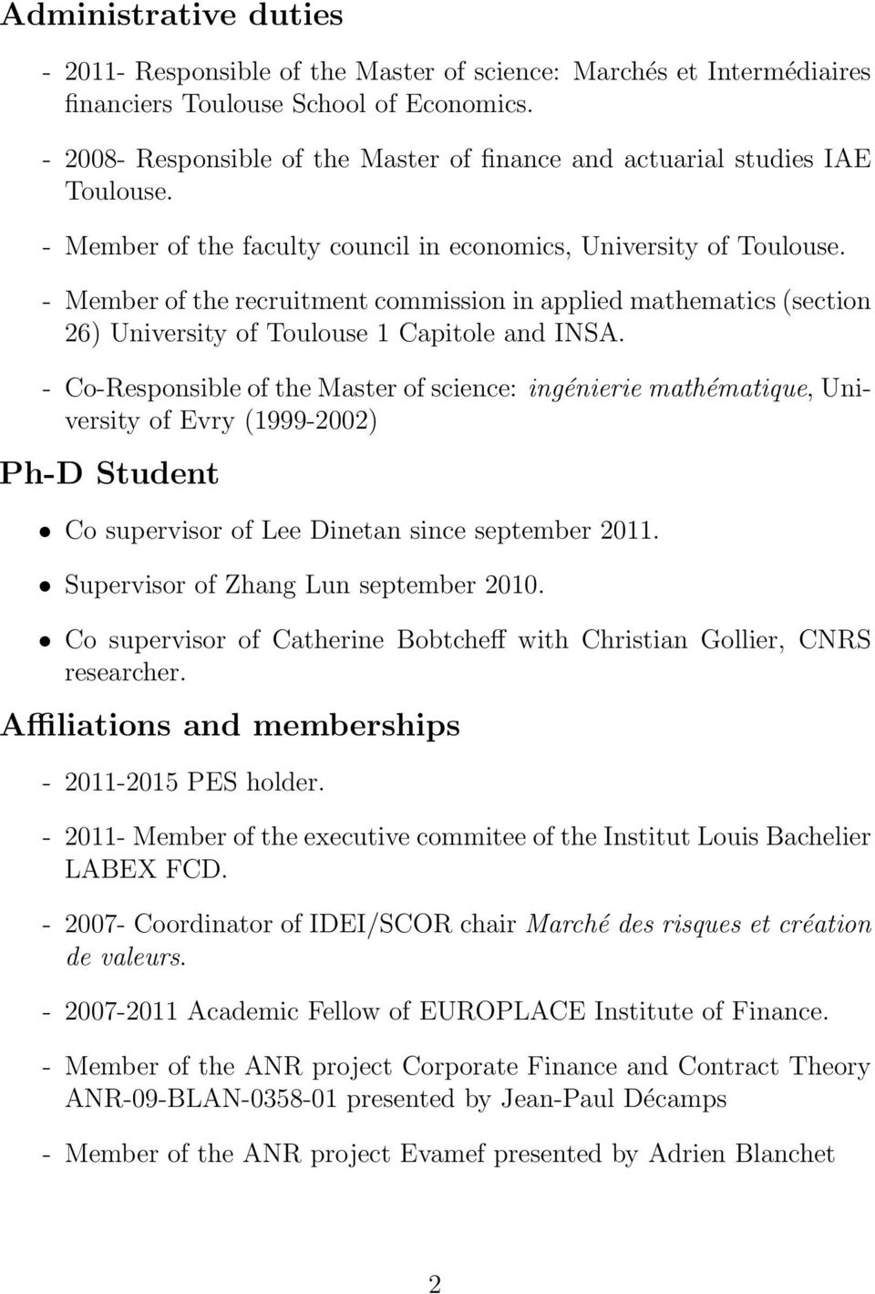 - Member of the recruitment commission in applied mathematics (section 26) University of Toulouse 1 Capitole and INSA.