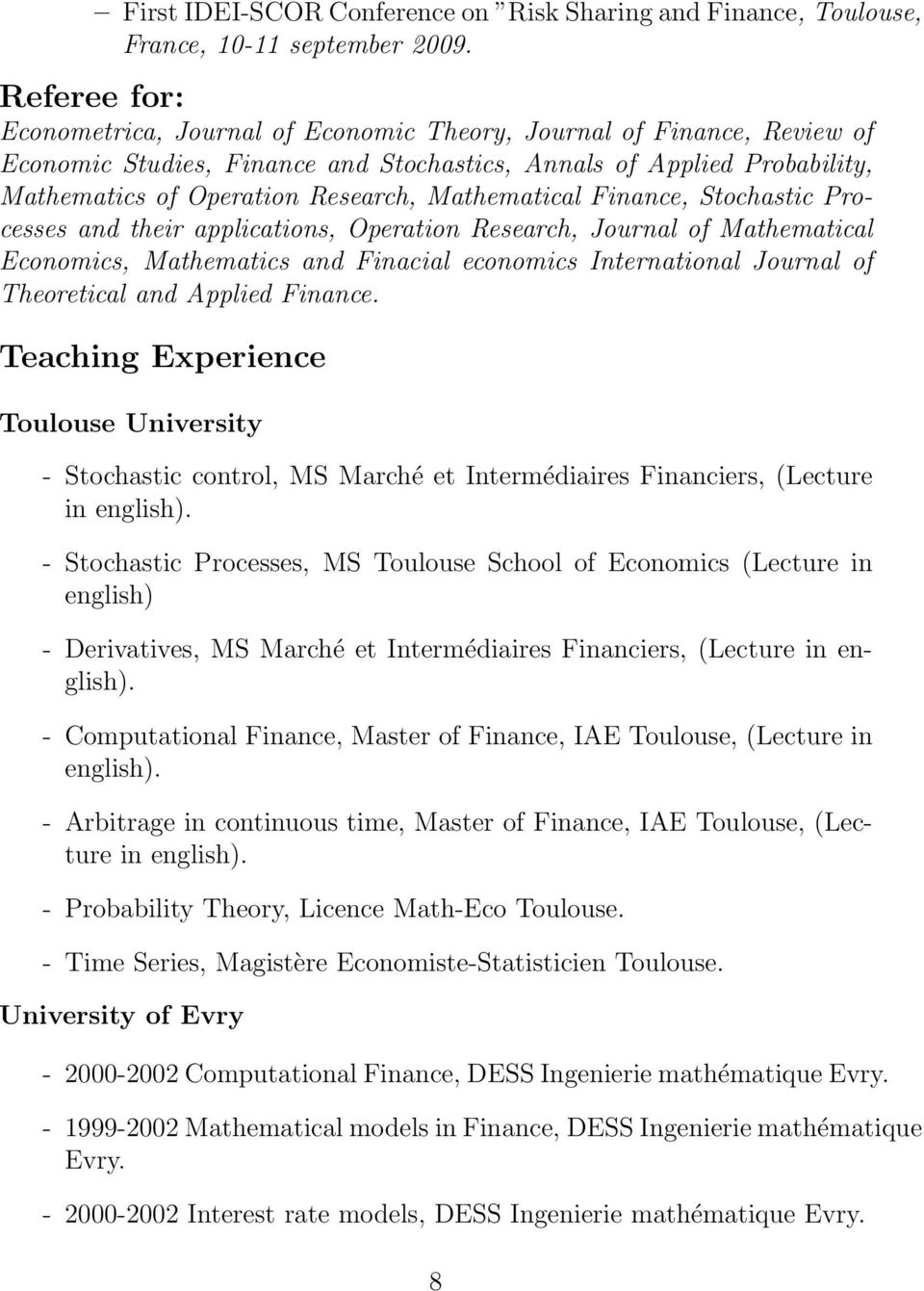 Mathematical Finance, Stochastic Processes and their applications, Operation Research, Journal of Mathematical Economics, Mathematics and Finacial economics International Journal of Theoretical and