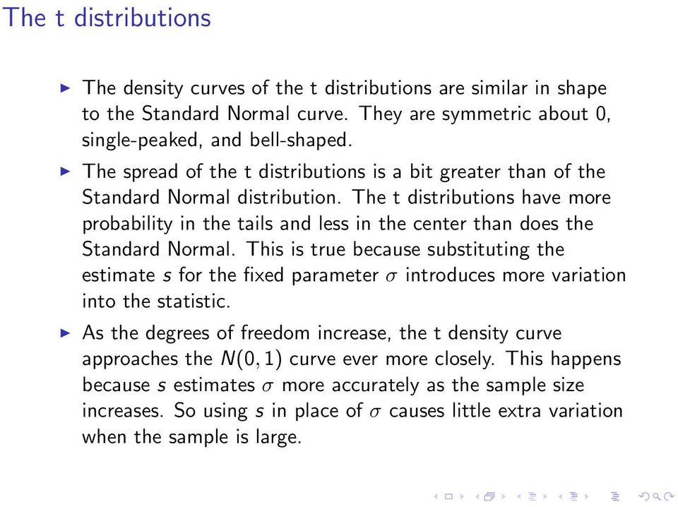 The t distributions have more probability in the tails and less in the center than does the Standard Normal.